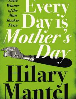 День матери / Every Day is Mother's Day (Mantel, 1985) – книга на английском