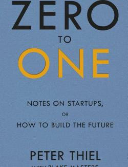 Zero to One: Notes on Startups, or How to Build the Future /  От нуля к единице. Как создать стартап, который изменит будущее (by Peter Thiel with Blake Masters, 2016) - аудиокнига на английском