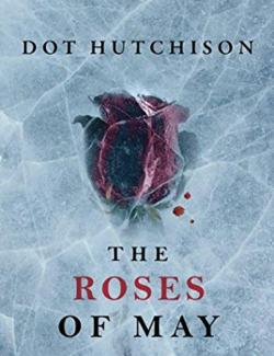 The Roses of May / Розы мая (by Dot Hutchison, 2017) - аудиокнига на английском