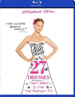 27 свадеб / 27 Dresses (2008) HD 720 (RU, ENG)