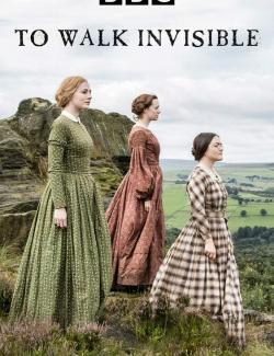 Вошедшие незримо: Сестры Бронте / To Walk Invisible: The Bronte Sisters (2016) HD 720 (RU, ENG)