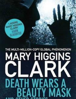 Смерть под маской красоты / Death Wears a Beauty Mask and Other Stories (Higgins Clark, 2015) – книга на английском