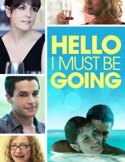 Привет, мне пора / Hello I Must Be Going (2012) HD 720 (RU, ENG)