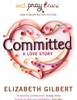 Законный брак / Committed (Gilbert, 2010) – книга на английском