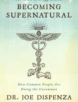 Becoming Supernatural: How Common People Are Doing the Uncommon (by Joe Dispenza, 2018) - аудиокнига на английском