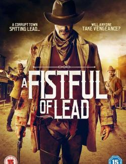Горсть свинца / A Fistful of Lead (2018) HD 720 (RU, ENG)