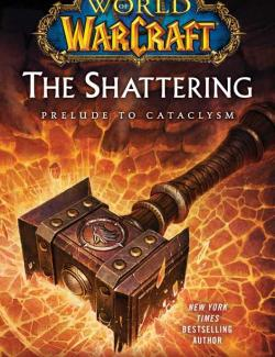 Раскол: прелюдия к Катаклизму / World of Warcraft: The Shattering: Prelude to Cataclysm (Golden, 2010) – книга на английском
